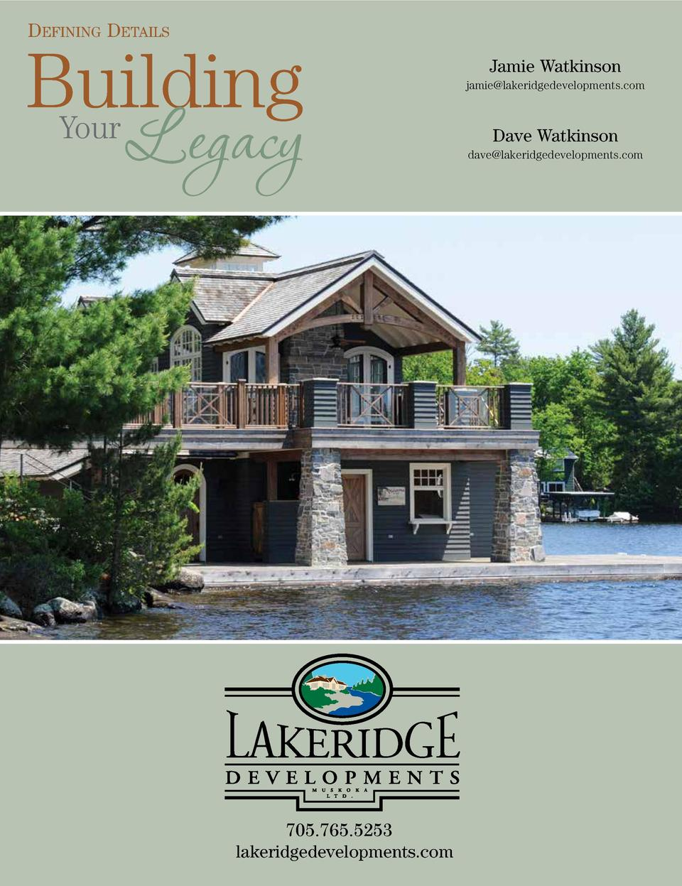 DEFINING DETAILS  Building Your  Legacy  4 UNIQUE MUSKOKA May 2018  705.765.5253 705.645.9095 lakeridgedevelopments.com  J...
