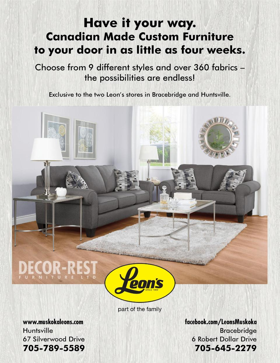 Have it your way.  Canadian Made Custom Furniture to your door in as little as four weeks. Choose from 9 different styles ...