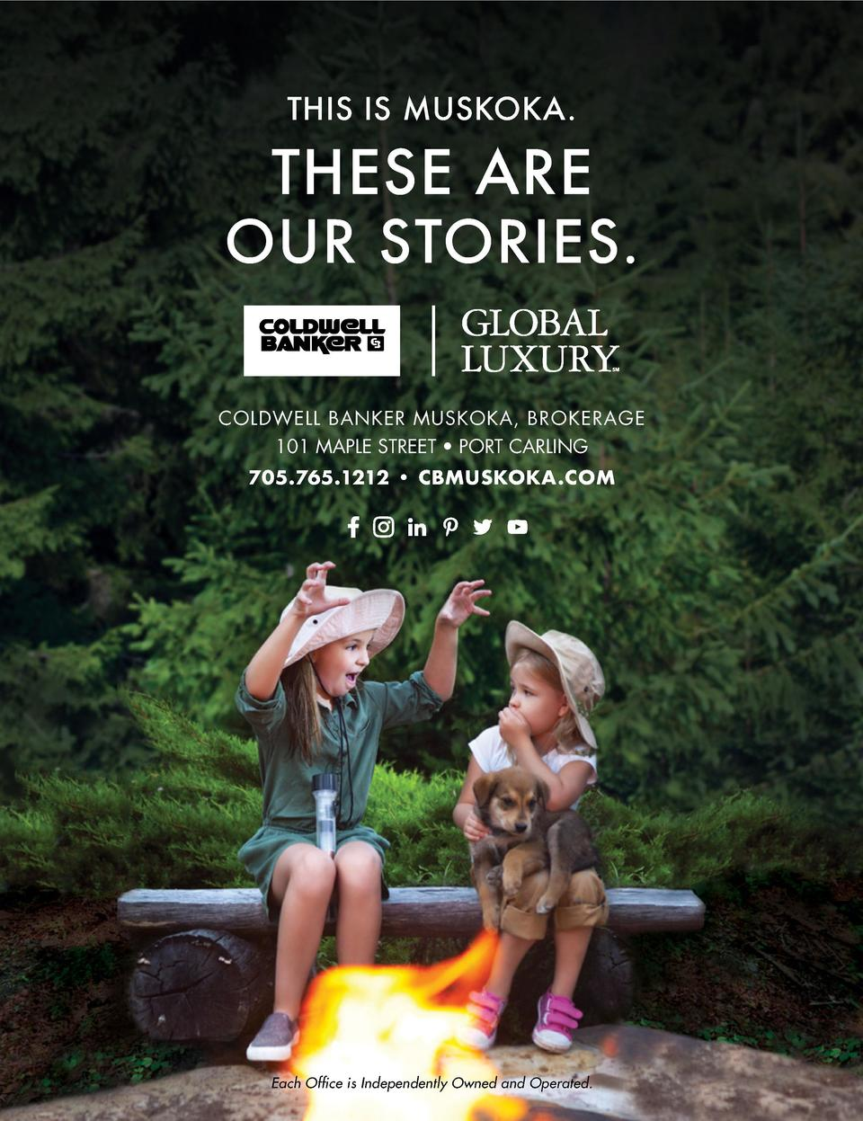 THIS IS MUSKOKA.  THESE ARE OUR STORIES. COLDWELL BANKER MUSKOKA, BROKERAGE 101 MAPLE STREET     PORT CARLING 705.765.1212...