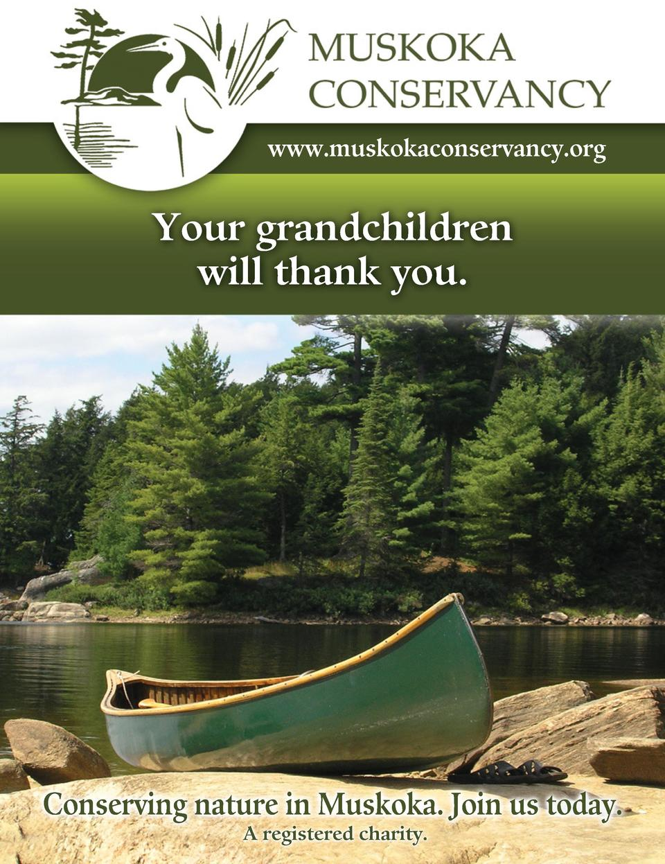 www.muskokaconservancy.org  Your grandchildren will thank you.  FULL PAGE Muskoka Conservancy  Conserving nature in Muskok...
