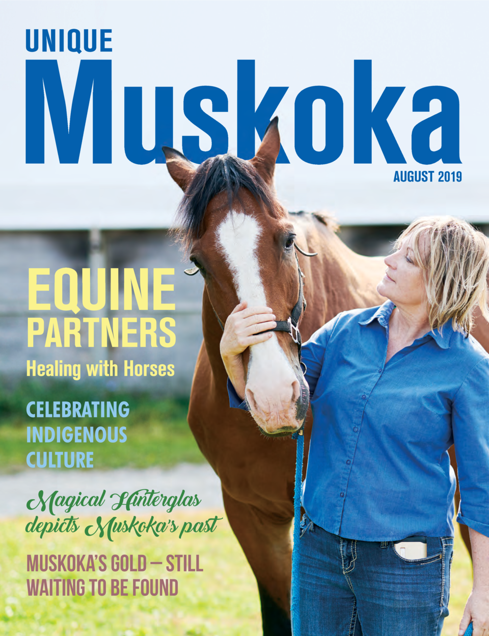AUGUST 2019  EQUINE  PARTNERS Healing with Horses  Magical Hinterglas depicts Muskoka   s past  MUSKOKA   S GOLD     STILL...