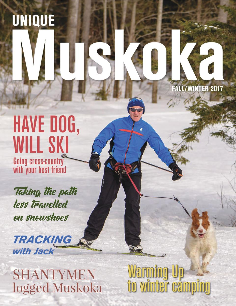 FALL WINTER 2017  HAVE DOG, WILL SKI Going cross-country with your best friend  Taking the path less travelled on snowshoe...