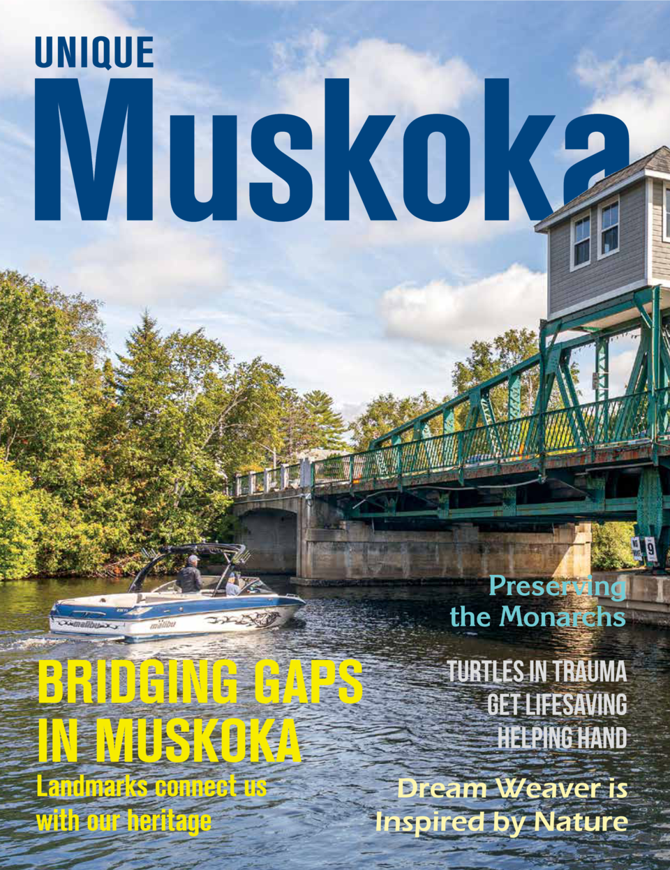 Preserving the Monarchs  BRIDGING GAPS IN MUSKOKA Landmarks connect us with our heritage  TURTLES IN TRAUMA GET LIFESAVING...