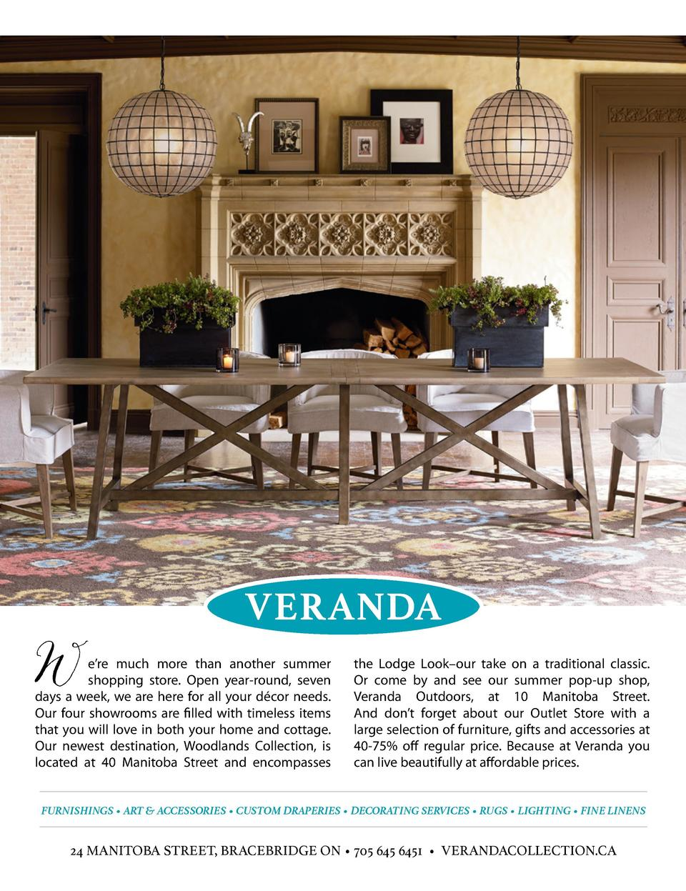 VERANDA  e   re much more than another summer shopping store. Open year-round, seven days a week, we are here for all your...
