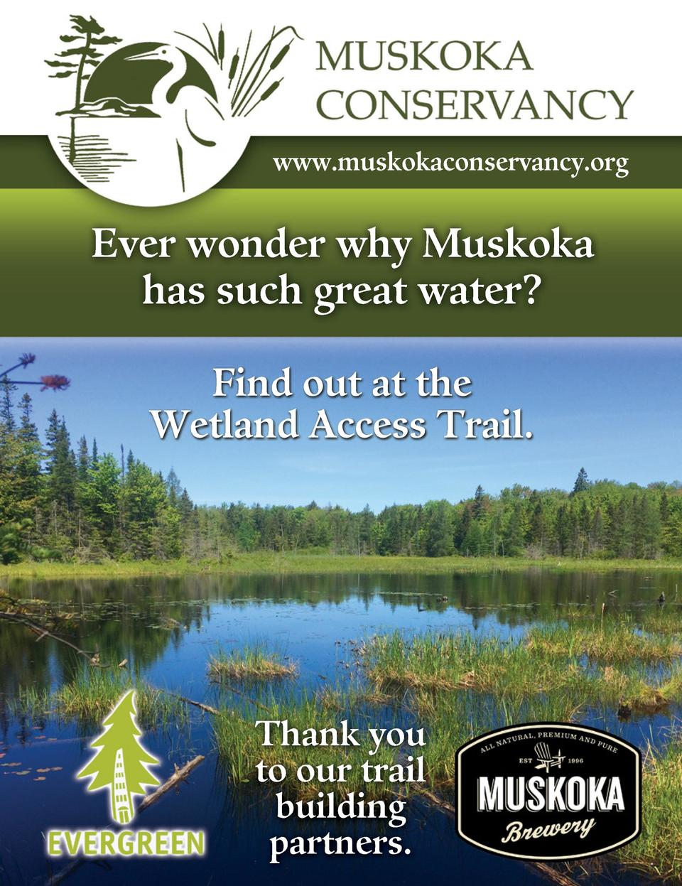 www.muskokaconservancy.org  Ever wonder why Muskoka has such great water  Find out at the Wetland Access Trail.  70 UNIQUE...