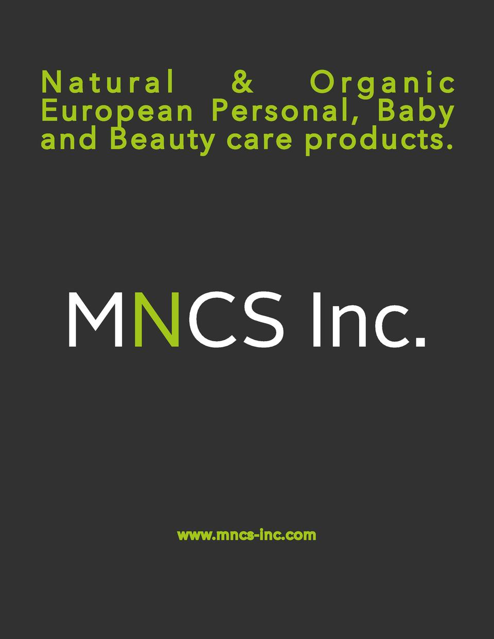 Natural   Organic European Personal, Baby and Beauty care products.  www.mncs-inc.com