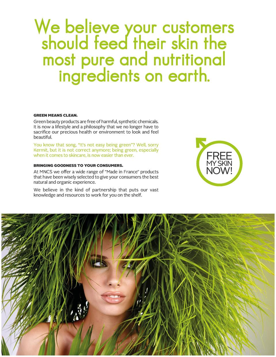 We believe your customers should feed their skin the most pure and nutritional ingredients on earth. green means clean. Gr...