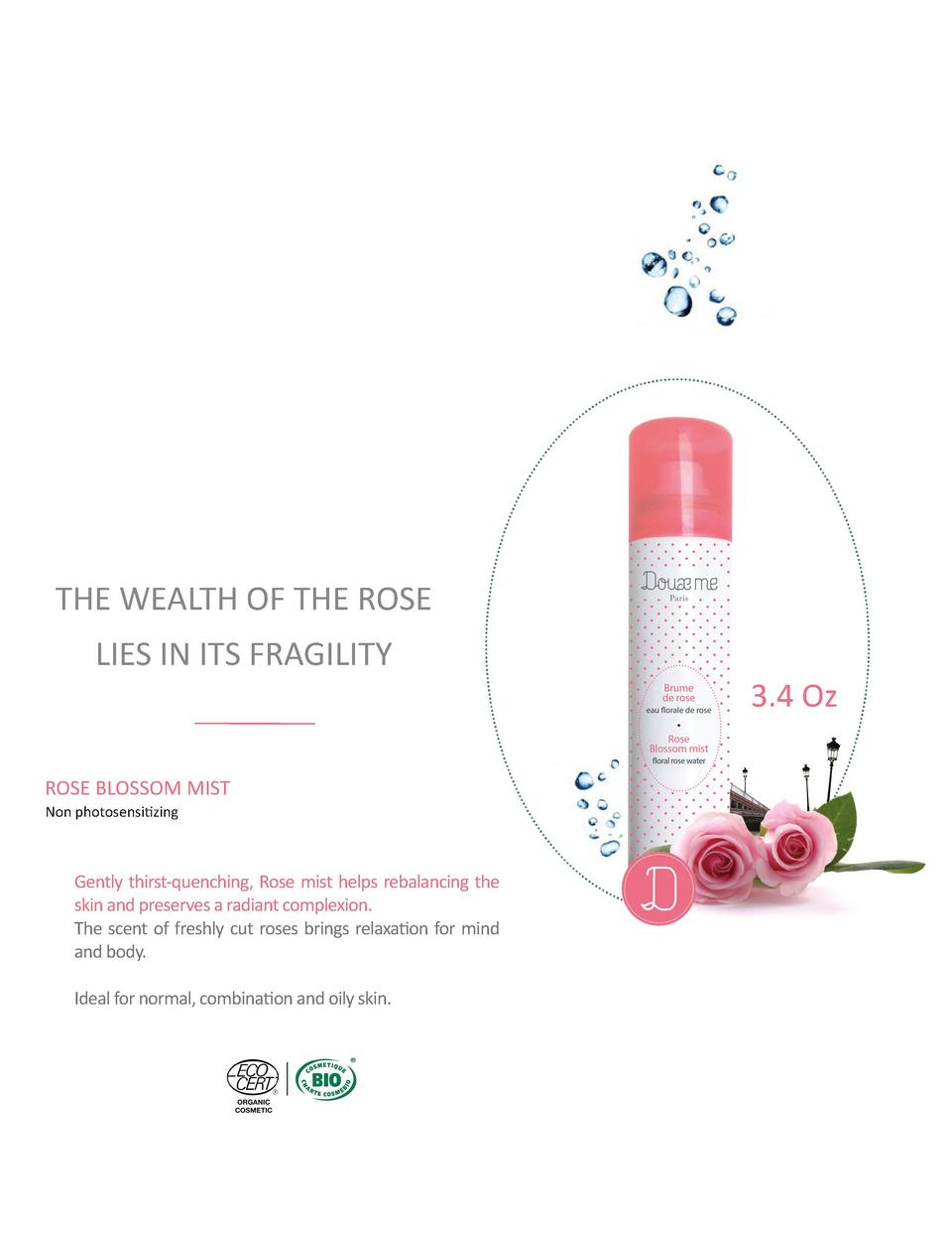 THE WEALTH OF THE ROSE LIES IN ITS FRAGILITY  ROSE BLOSSOM MIST Non photosensitizing    Gently thirst-quenching, Rose mist...