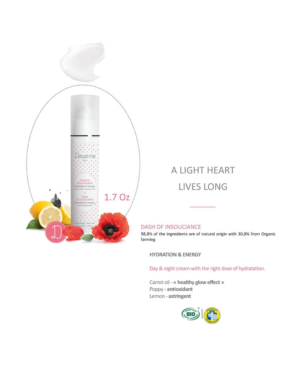 A LIGHT HEART LIVES LONG  1.7 Oz  DASH OF INSOUCIANCE 98,8  of the ingredients are of natural origin with 30,8  from Organ...