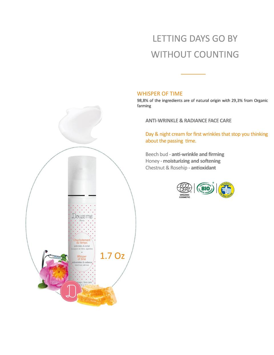 LETTING DAYS GO BY WITHOUT COUNTING  WHISPER OF TIME 98,8  of the ingredients are of natural origin with 29,3  from Organi...