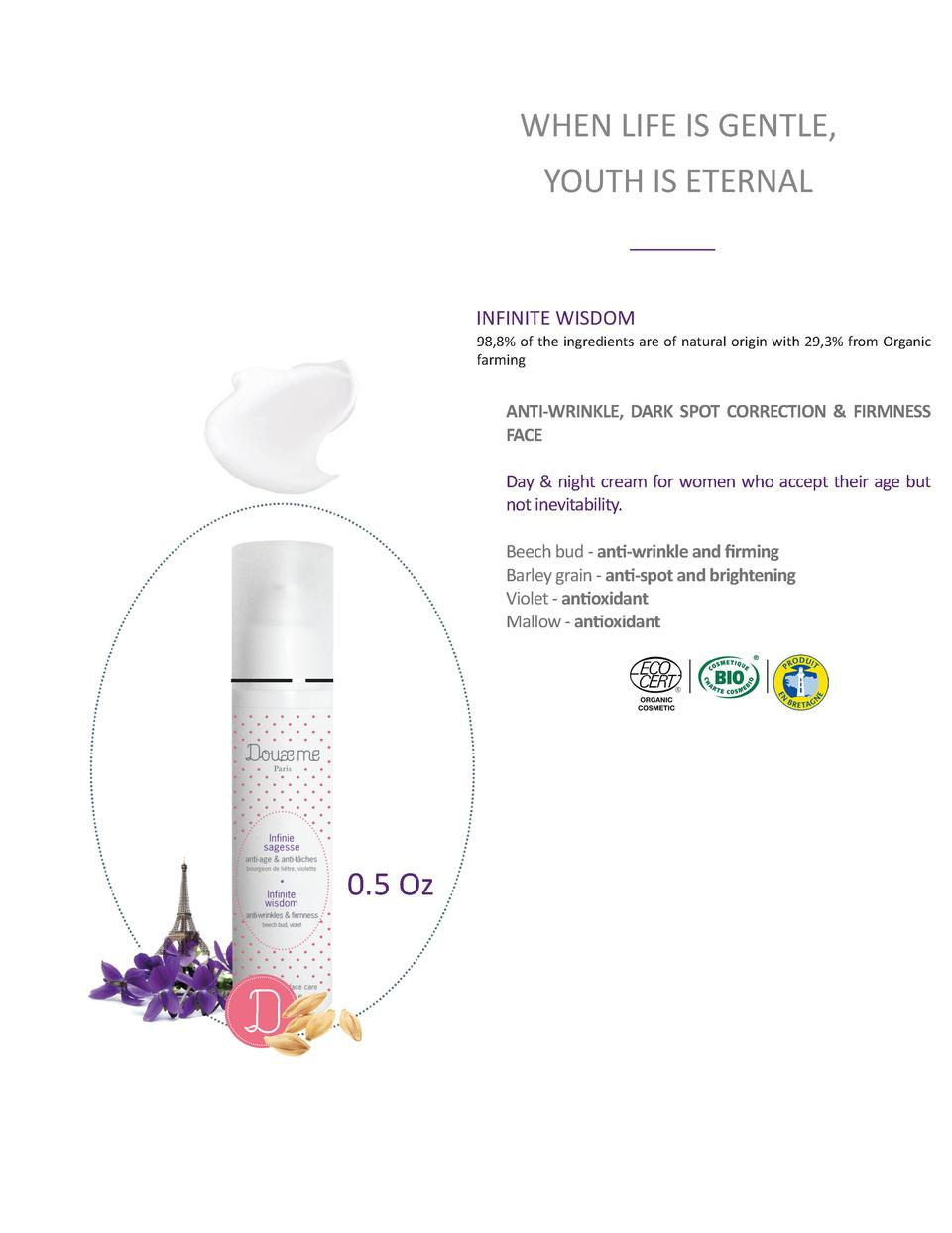 WHEN LIFE IS GENTLE, YOUTH IS ETERNAL  INFINITE WISDOM 98,8  of the ingredients are of natural origin with 29,3  from Orga...