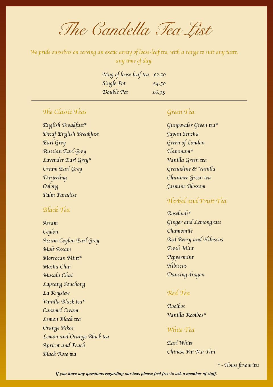 The Candella Tea List We pride ourselves on serving an exotic array of loose-leaf tea, with a range to suit any taste...