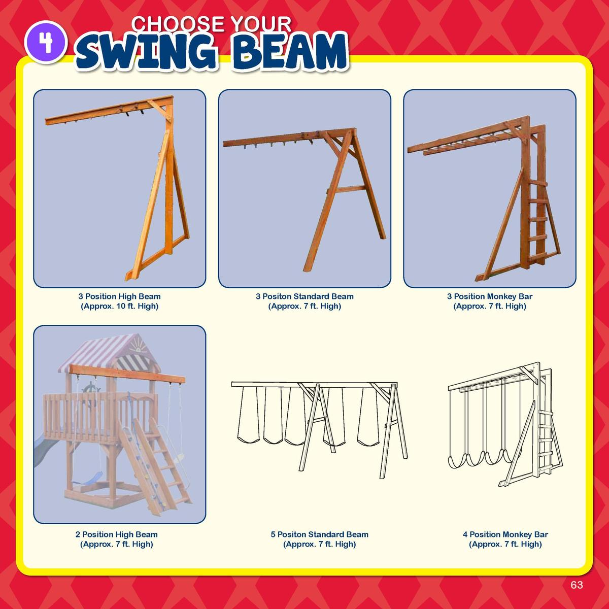 4  6x8 Playdeck  4x6 Playdeck  CHOOSE YOUR  SWING BEAM  Mountain Climber  3 Position High Beam  Approx. 10 ft. High   3  3...