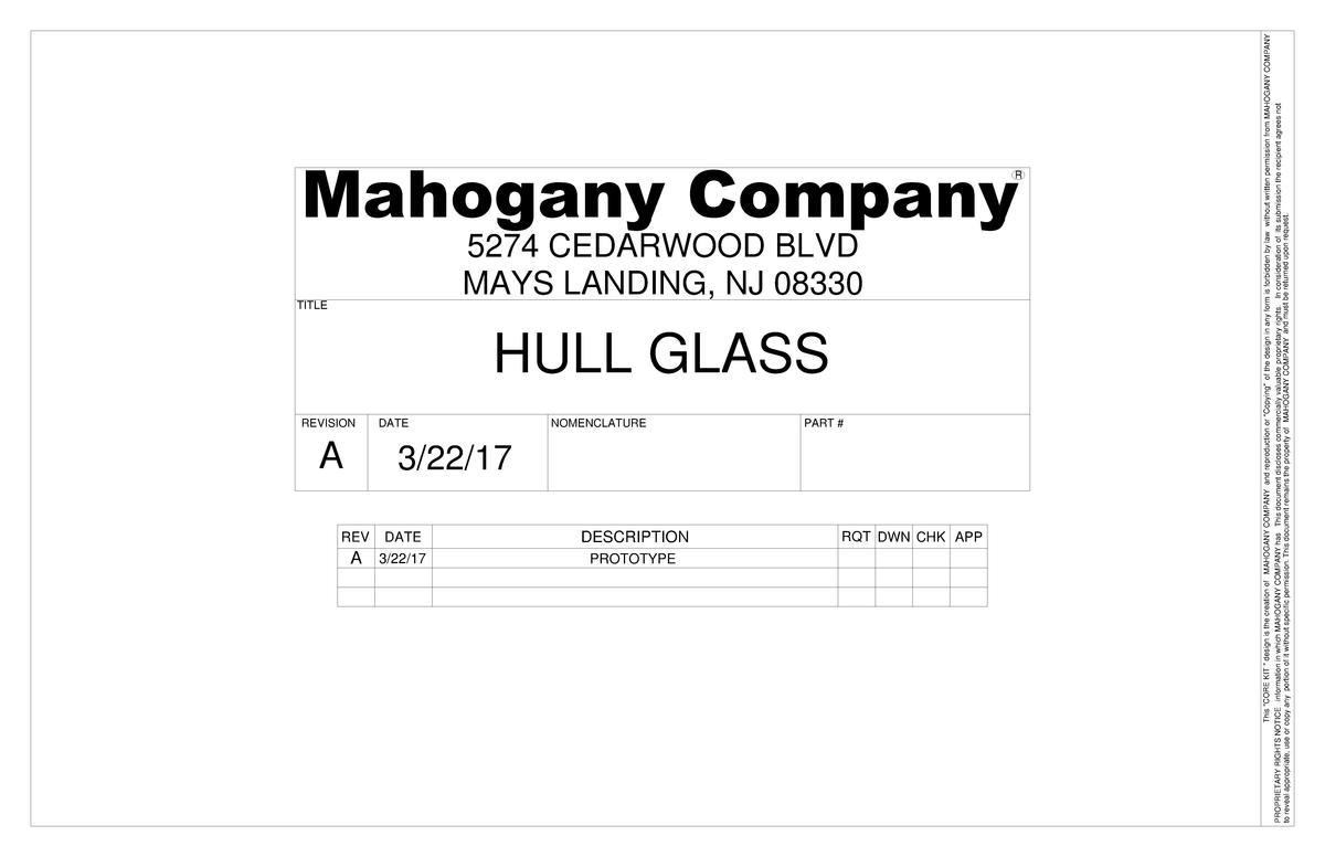 Mahogany Company  TITLE  5274 CEDARWOOD BLVD MAYS LANDING, NJ 08330  HULL GLASS  REVISION  A  REV DATE  DATE  A 3 22 17 NO...