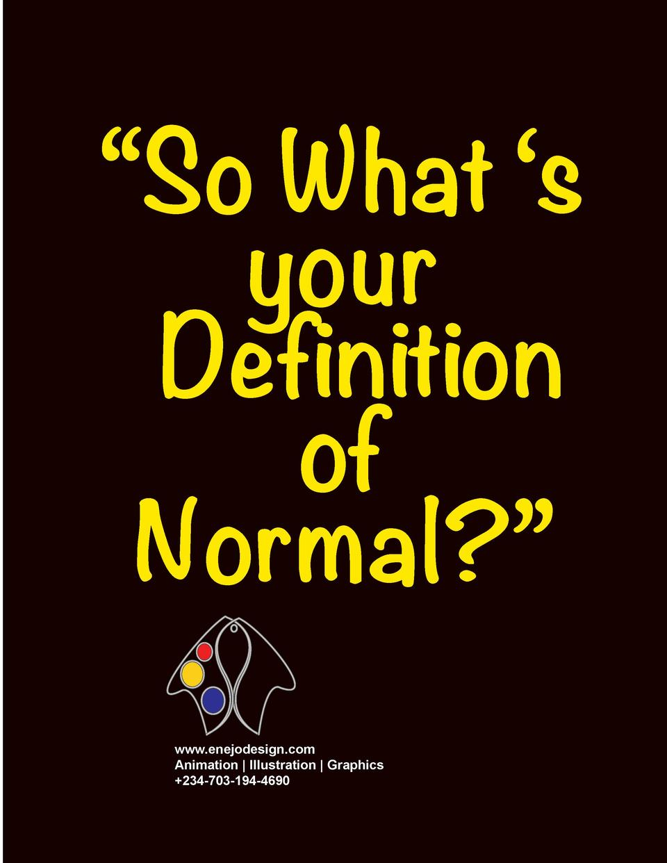 So What    s your   Definition of Normal     www.enejodesign.com Animation   Illustration   Graphics  234-703-194-4690 ...