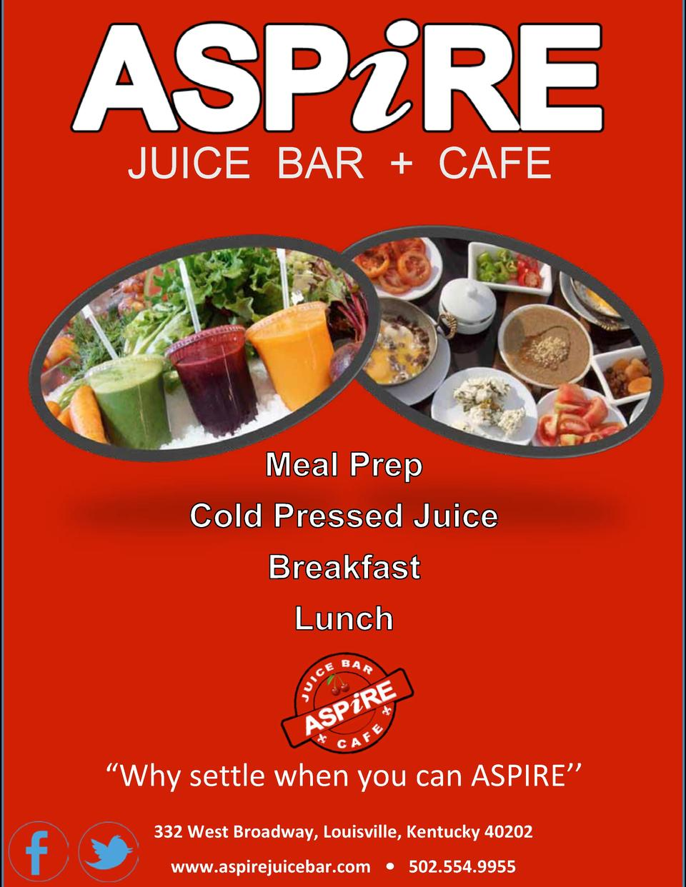 JUICE BAR   CAFE     Why settle when you can ASPIRE       332 West Broadway, Louisville, Kentucky 40202 www.aspirejuicebar...