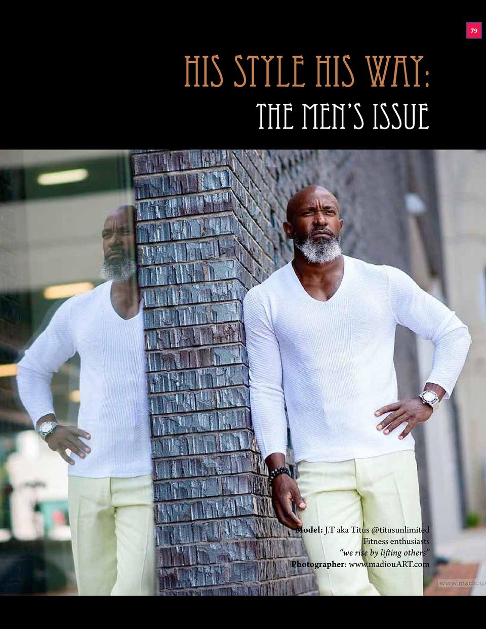 79  his style his way  the men   s issue  Model  J.T aka Titus  titusunlimited Fitness enthusiasts    we rise by lifting o...