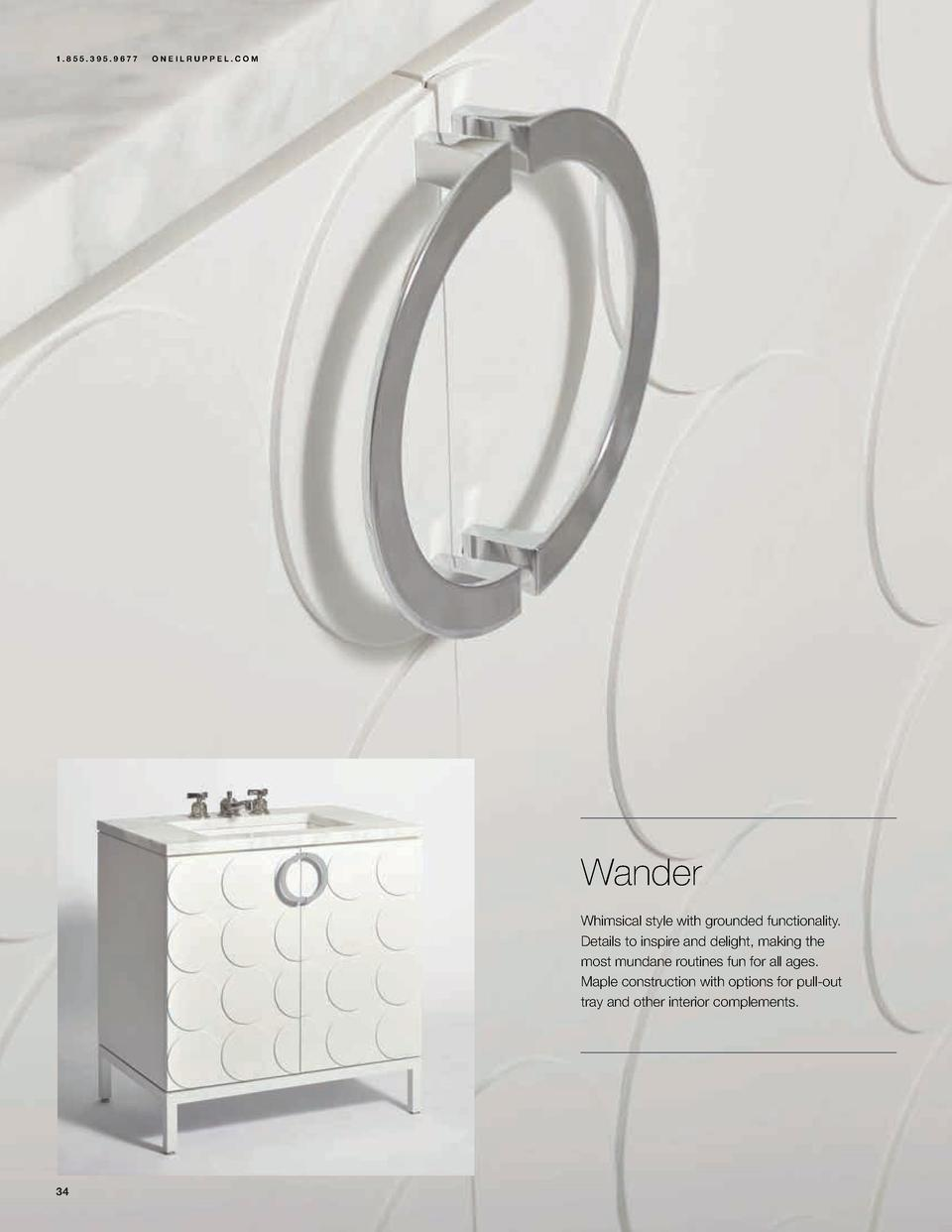 1.855.395.9677  ONEILRUPPEL.COM  Wander Whimsical style with grounded functionality.   Details to inspire and delight, mak...