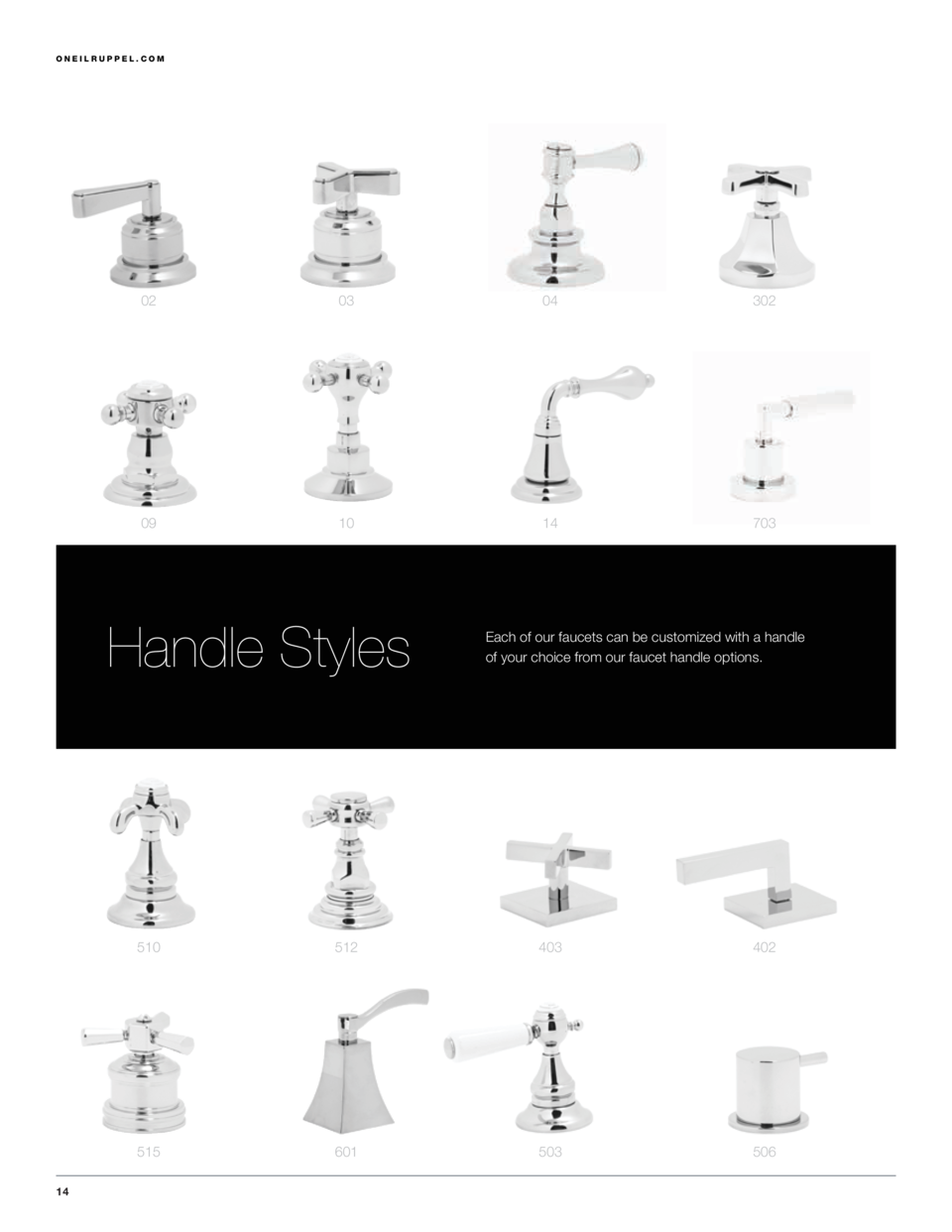 1.855.395.9677  ONEILRUPPEL.COM  02  03  04  302  09  10  14  703  Handle Styles  14  Each of our faucets can be customize...