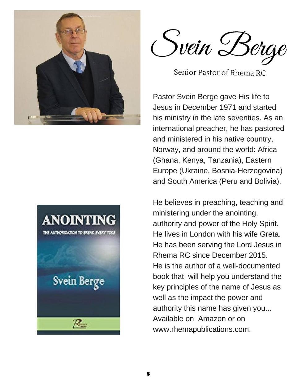 Svein Berge Senior Pastor of Rhema RC  Pastor Svein Berge gave His life to Jesus in December 1971 and started his ministry...
