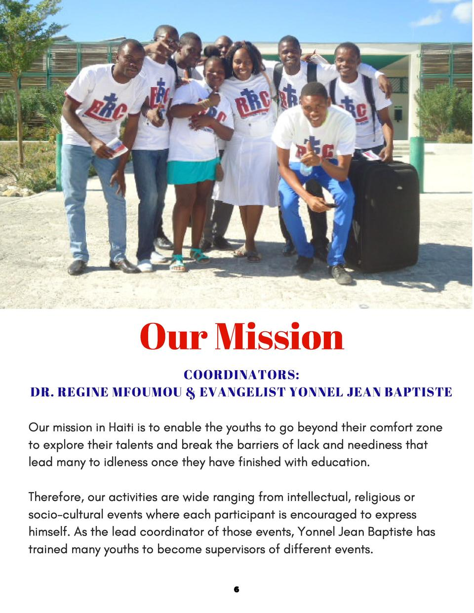 Our Mission COORDINATORS  DR. REGINE MFOUMOU   EVANGELIST YONNEL JEAN  BAPTISTE Our mission in Haiti is to enable the yout...