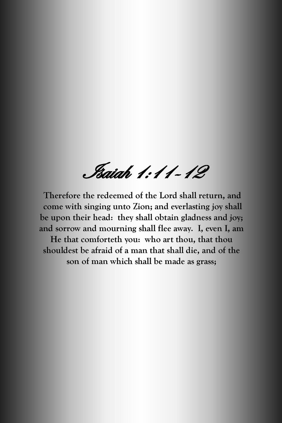 Isaiah 1 11-12 Therefore the redeemed of the Lord shall return, and come with singing unto Zion  and everlasting joy shall...