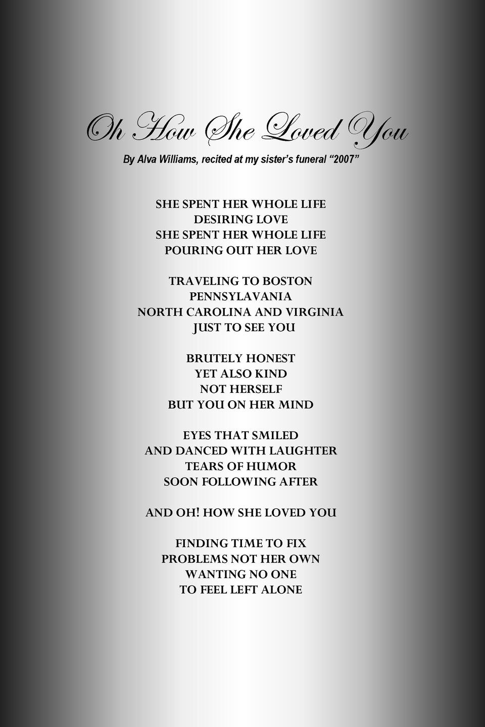 Oh How She Loved You By Alva Williams, recited at my sister   s funeral    2007     SHE SPENT HER WHOLE LIFE DESIRING LOVE...