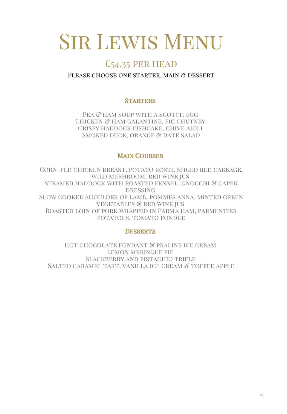 Sir Lewis Menu   54.35 per head Please choose one starter, main   dessert  Starters  Pea   ham soup with a scotch egg Chic...