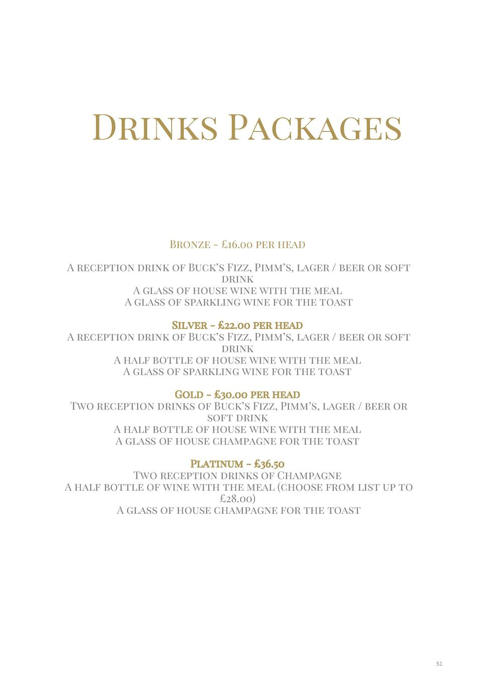 Drinks Packages Bronze -   16.00 per head A reception drink of Buck   s Fizz, Pimm   s, lager   beer or soft drink A glass...