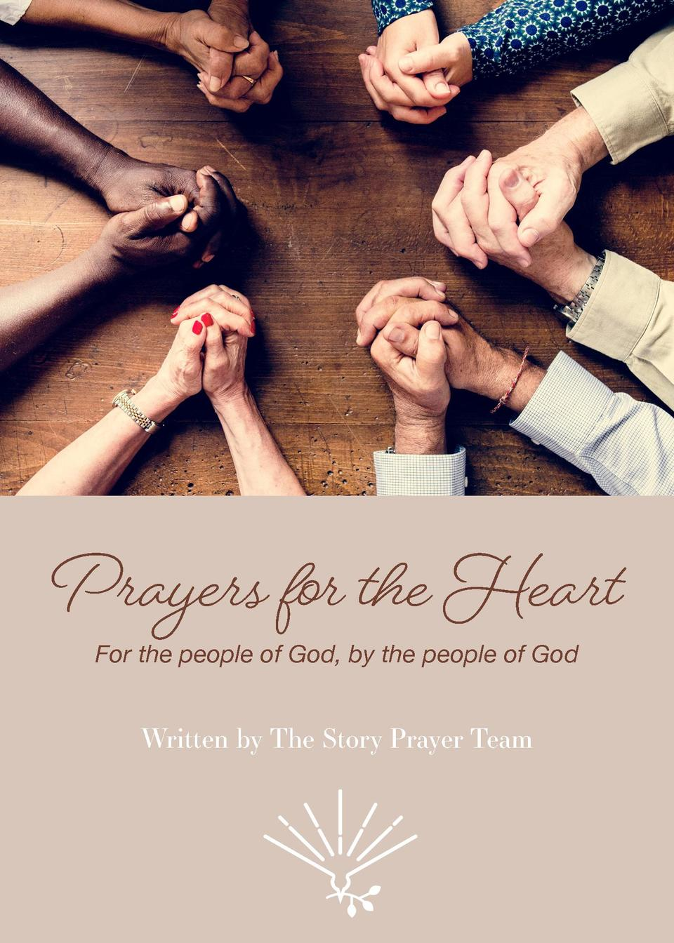 Prayers for the Heart For the people of God, by the people of God  Written by The Story Prayer Team