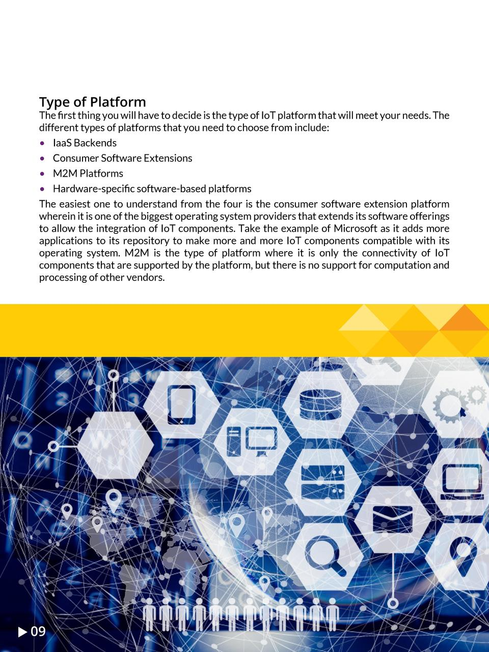 Type of Platform  The    rst thing you will have to decide is the type of IoT platform that will meet your needs. The diff...