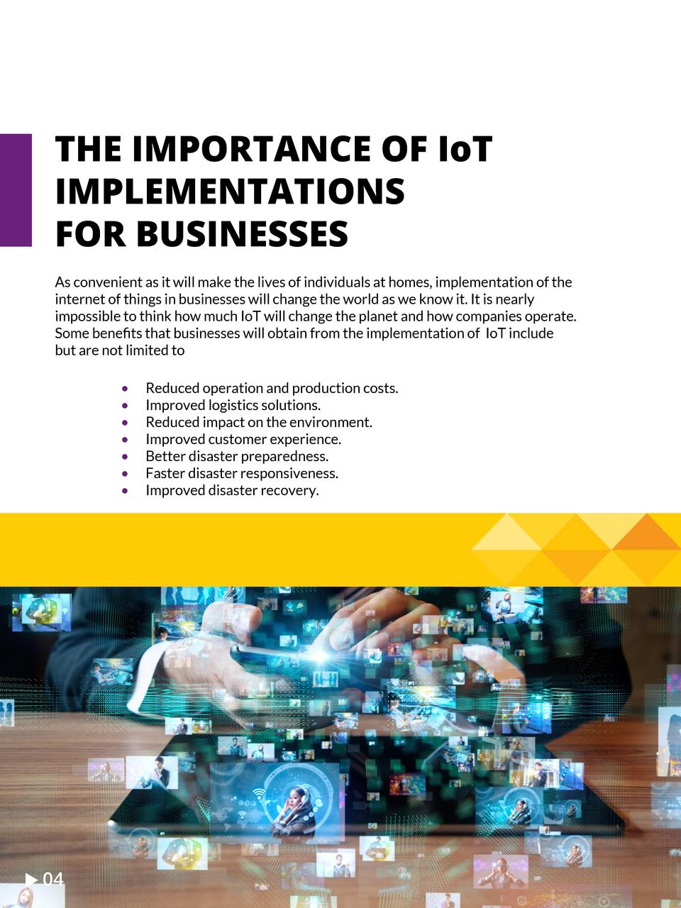 THE IMPORTANCE OF IoT IMPLEMENTATIONS FOR BUSINESSES As convenient as it will make the lives of individuals at homes, impl...