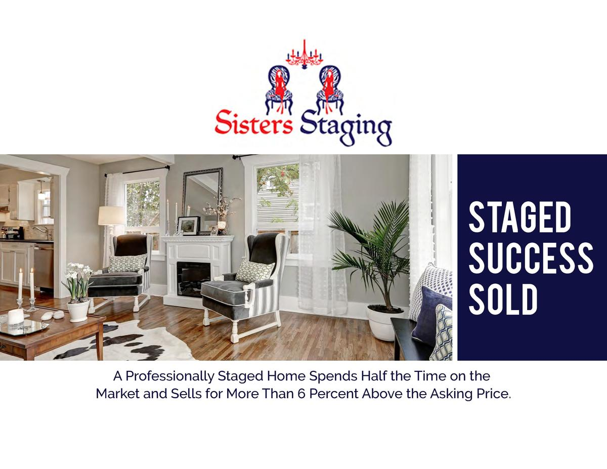 STAGED SUCCESS SOLD A Professionally Staged Home Spends Half the Time on the Market and Sells for More Than 6 Percent Abov...