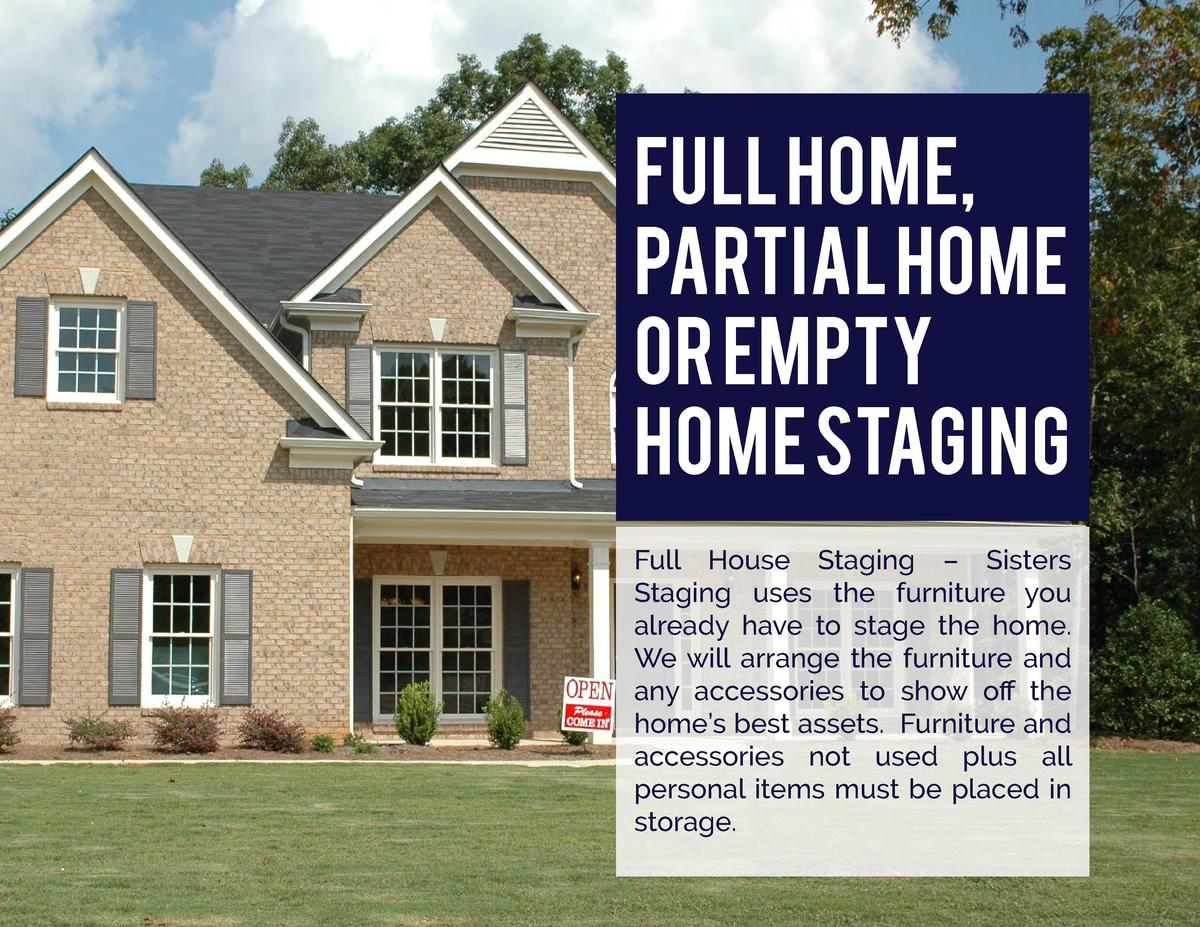 Full Home, Partial Home or Empty Home Staging Full House Staging     Sisters Staging uses the furniture you already have t...