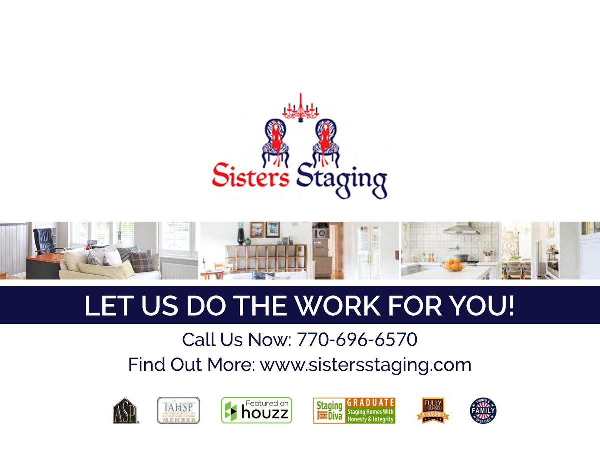 LET US DO THE WORK FOR YOU  Call Us Now  770-696-6570 Find Out More  www.sistersstaging.com