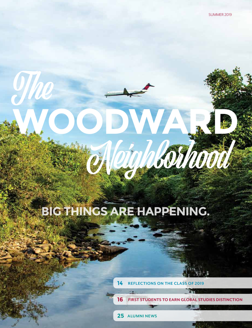 SUMMER 2019  The WOODWARD Neighborhood BIG THINGS ARE HAPPENING.  14  REFLECTIONS ON THE CLASS OF 2019  16  FIRST STUDENTS...