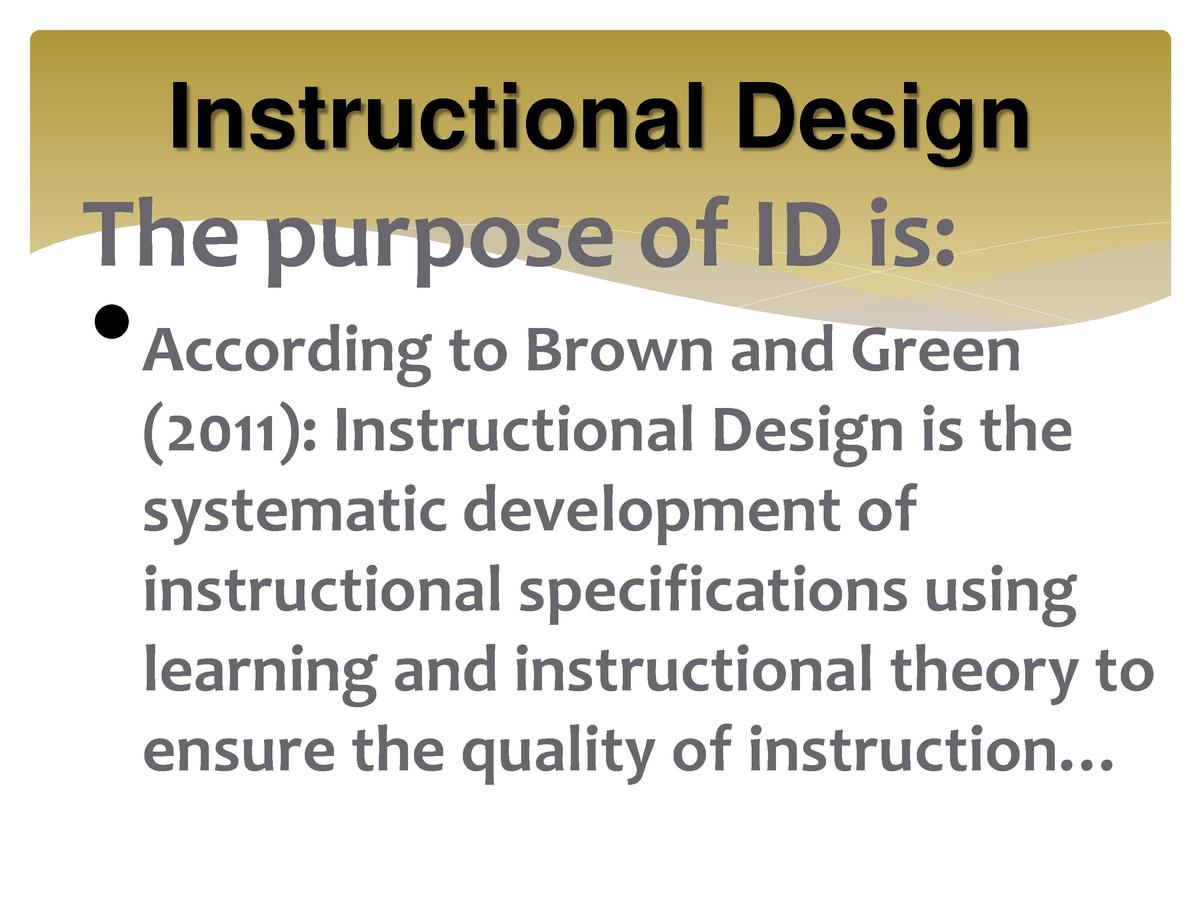 Instructional Design  The purpose of ID is       According to Brown and Green  2011   Instructional Design is the systemat...