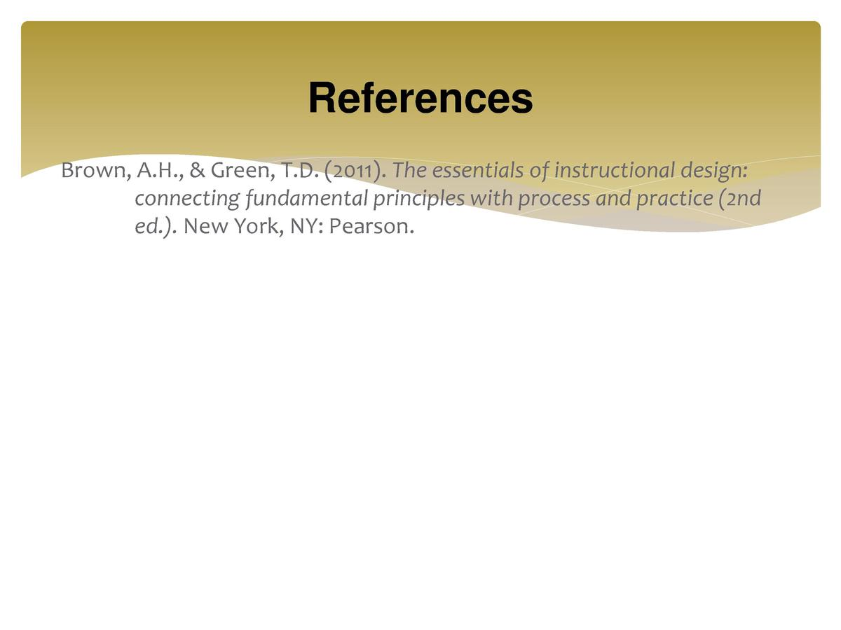 References Brown, A.H.,   Green, T.D.  2011 . The essentials of instructional design  connecting fundamental principles wi...