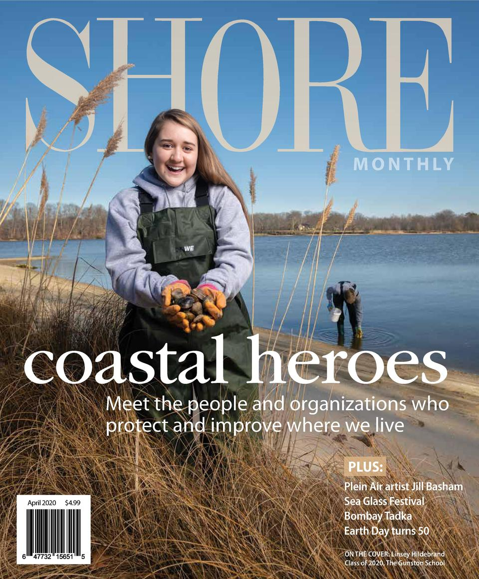 M O N T H LY  coastal heroes Meet the people and organizations who protect and improve where we live PLUS  April 2020   4....