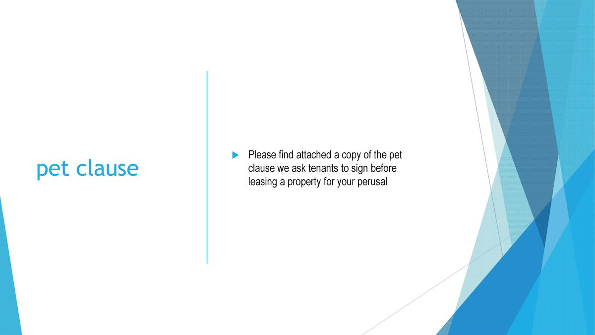 pet clause       Please find attached a copy of the pet clause we ask tenants to sign before leasing a property for your p...