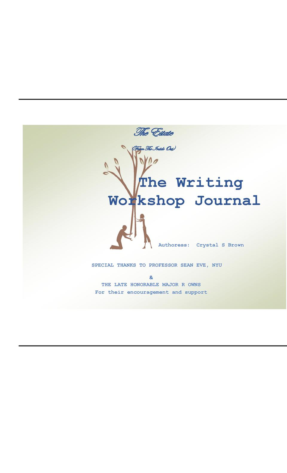 The Estate  From The Inside Out   The Writing Workshop Journal Authoress   Crystal S Brown  SPECIAL THANKS TO PROFESSOR SE...
