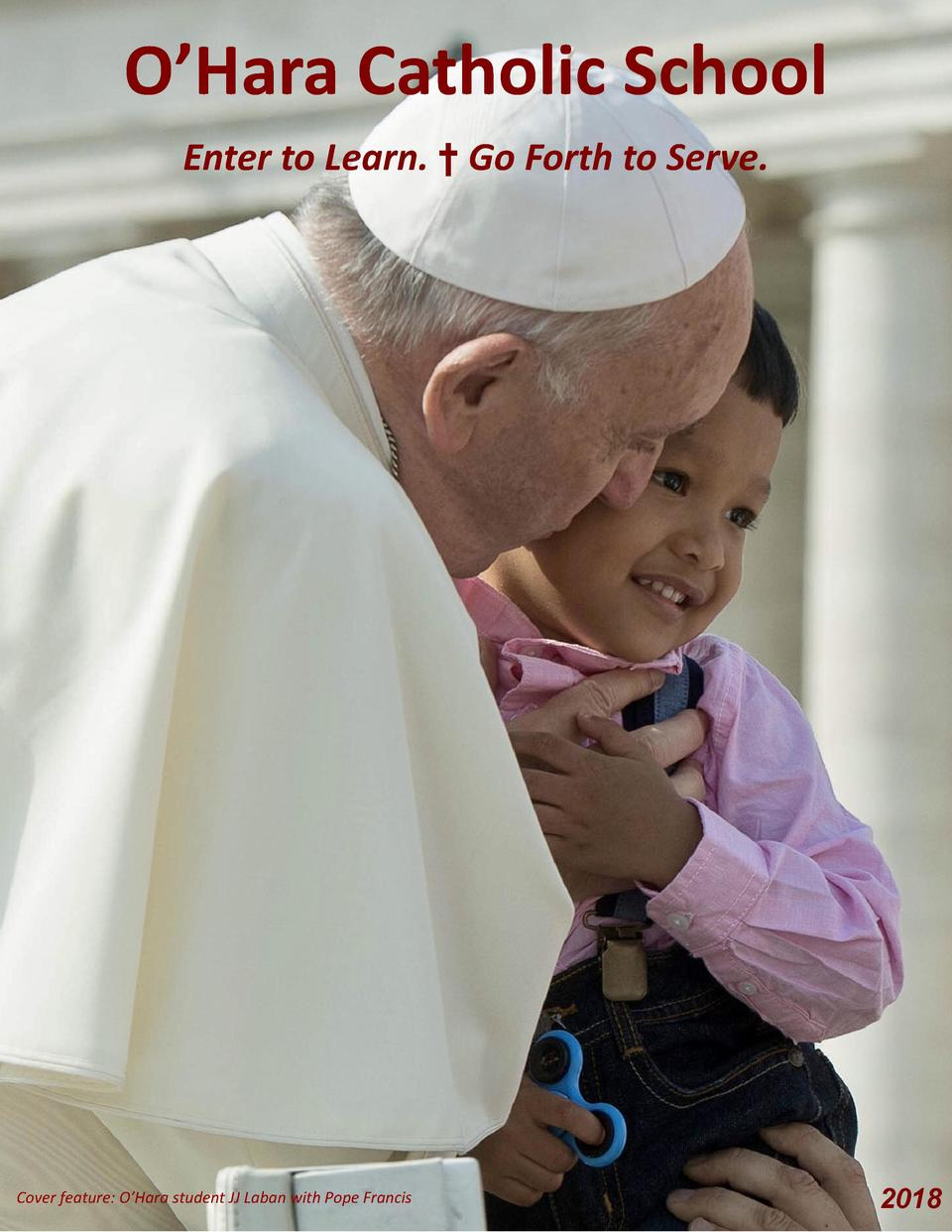 O   Hara Catholic School Enter to Learn.     Go Forth to Serve.  Cover feature  O   Hara student JJ Laban with Pope Franci...