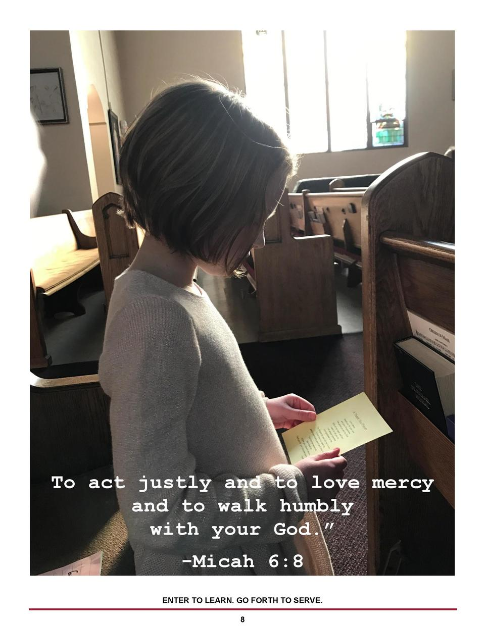 To act justly and to love mercy and to walk humbly with your God.    -Micah 6 8 ENTER TO LEARN. GO FORTH TO SERVE. 8