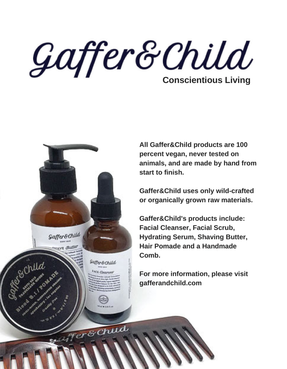 Conscientious Living  All Gaffer Child products are 100 percent vegan, never tested on animals, and are made by hand from ...