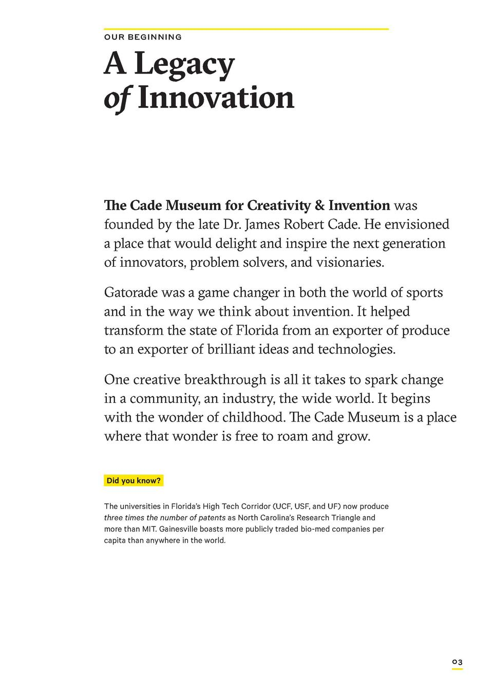 OUR BEGINNING  A Legacy of Innovation The Cade Museum for Creativity   Invention was founded by the late Dr. James Robert ...