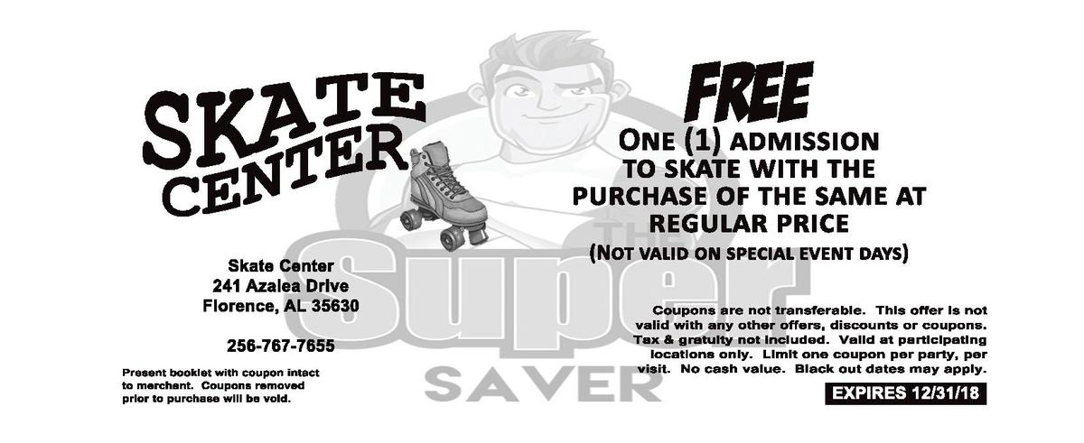 O  Skate   Center 241   Azalea   Drive Florence,   AL   35630 256-  767-  7655 Present   booklet   with   coupon   intact ...