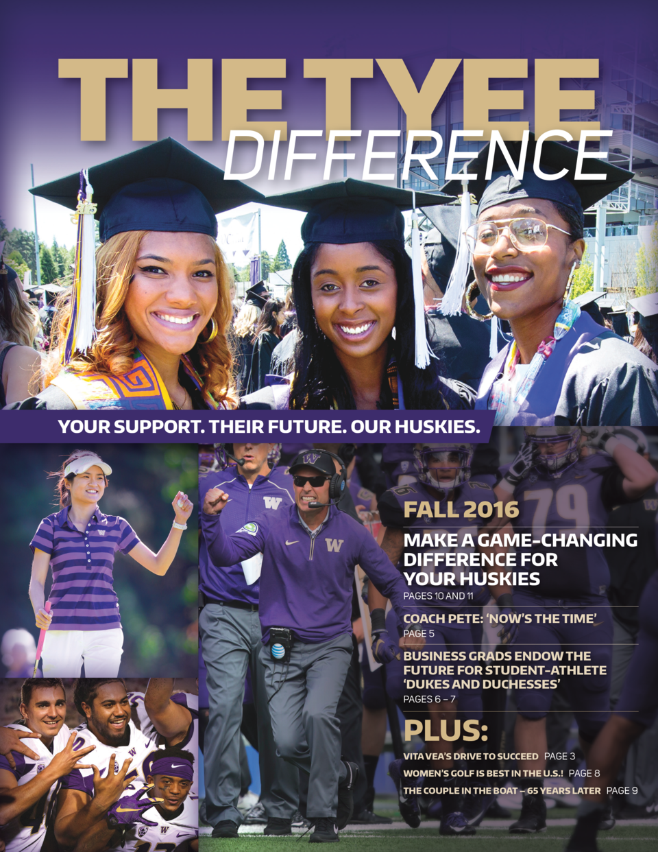 THE TYEE DIFFERENCE YOUR SUPPORT. THEIR FUTURE. OUR HUSKIES.  FALL 2016 MAKE A GAME-CHANGING DIFFERENCE FOR YOUR HUSKIES P...