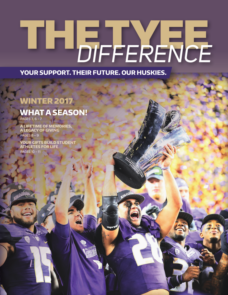 THE TYEE DIFFERENCE YOUR SUPPORT. THEIR FUTURE. OUR HUSKIES.  WINTER 2017 WHAT A SEASON  PAGES 3, 6     7  A LIFETIME OF M...