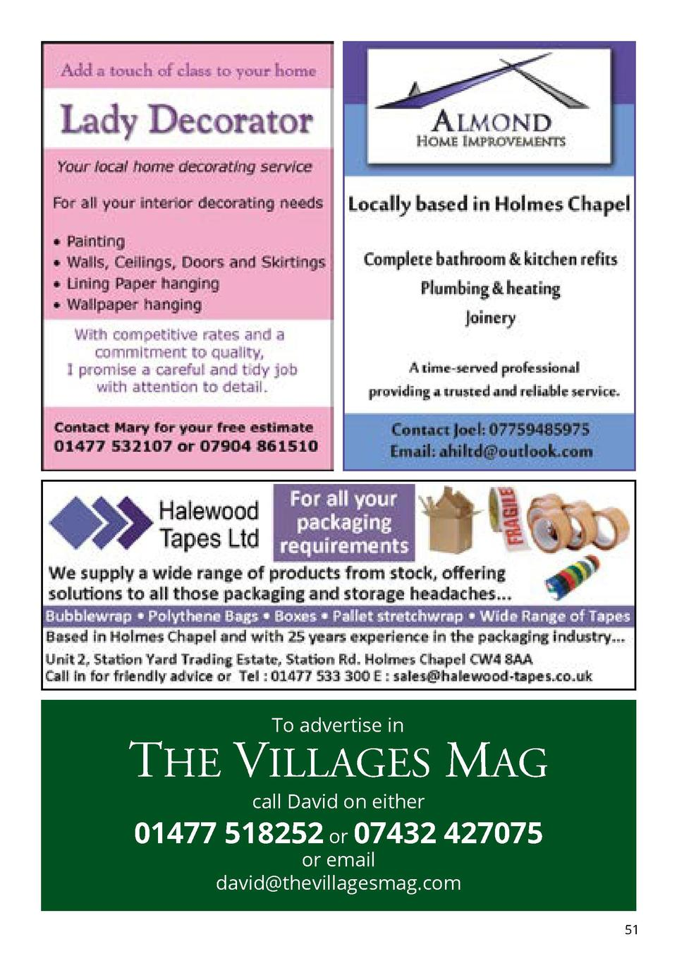 To advertise in  THE VILLAGES MAG call David on either  01477 518252 or 07432 427075 or email david thevillagesmag.com  51...