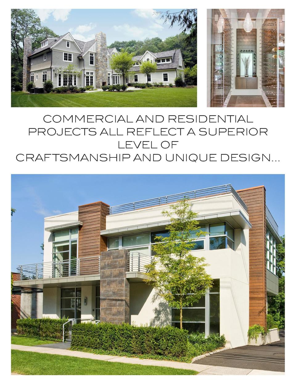 COMMERCIAL AND RESIDENTIAL PROJECTS ALL REFLECT A SUPERIOR LEVEL OF CRAFTSMANSHIP AND UNIQUE DESIGN... In the case of the ...